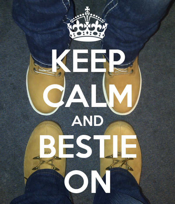 KEEP CALM AND BESTIE ON