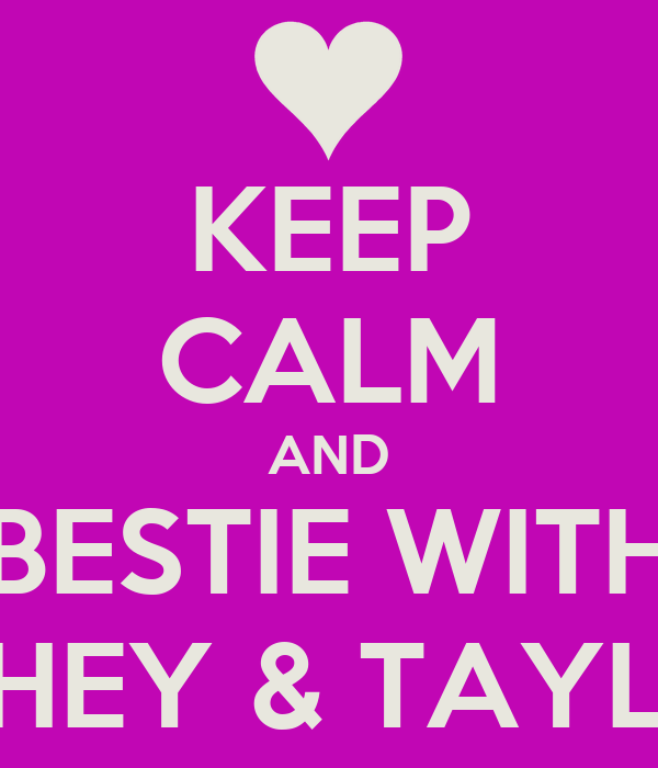 KEEP CALM AND BESTIE WITH CHEY & TAYLA