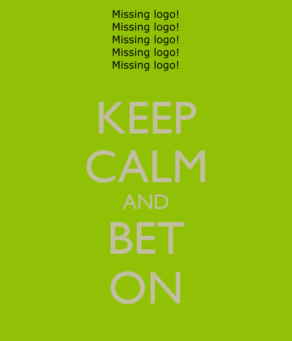 KEEP CALM AND BET ON