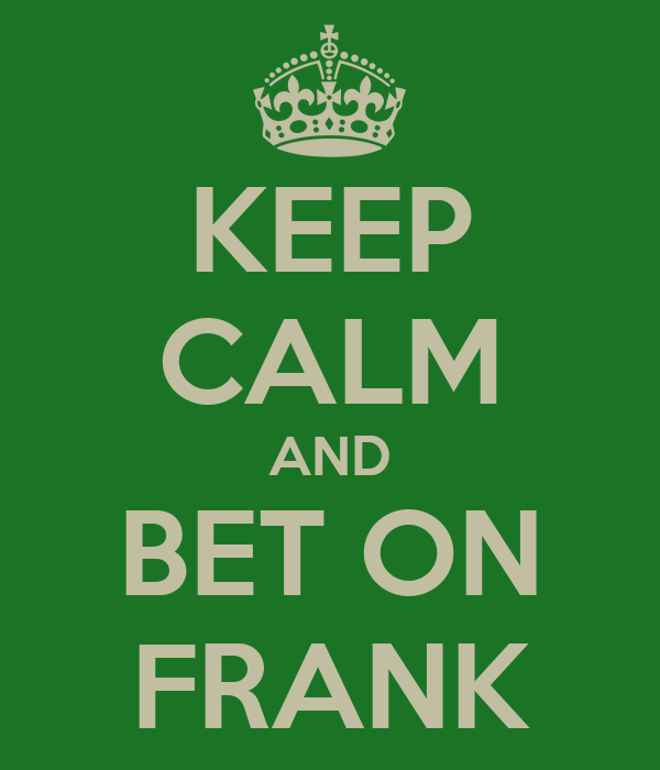 KEEP CALM AND BET ON FRANK