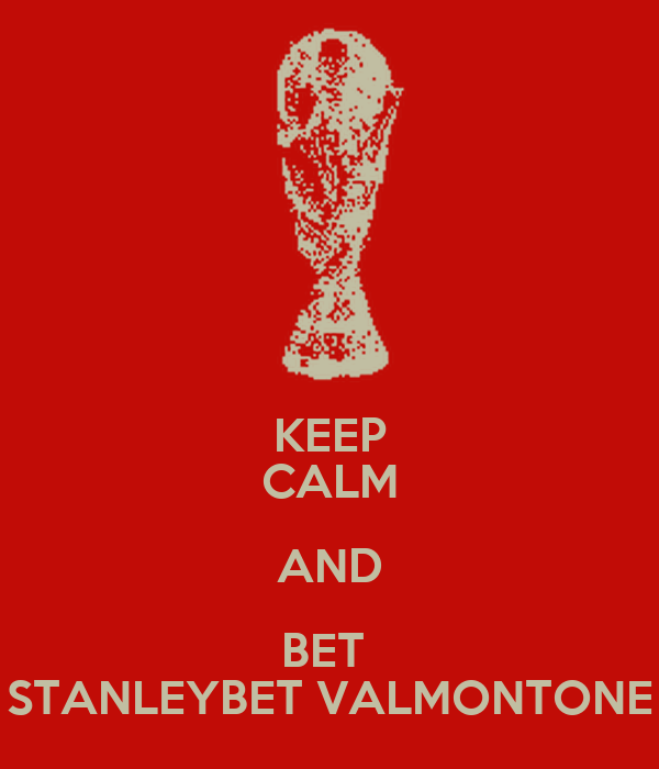 KEEP CALM AND BET  STANLEYBET VALMONTONE