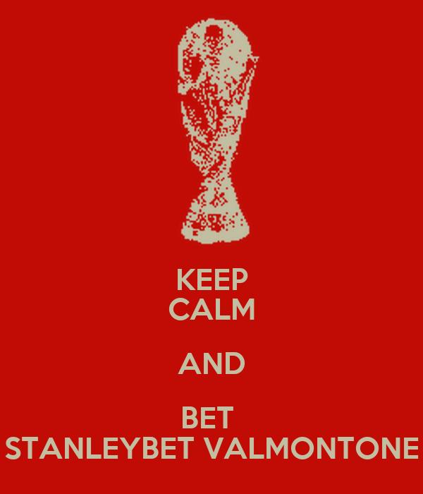 KEEP CALM AND BET  STANLEYBET VALMONTONE