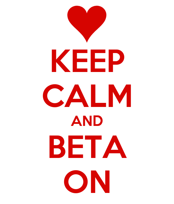 KEEP CALM AND BETA ON