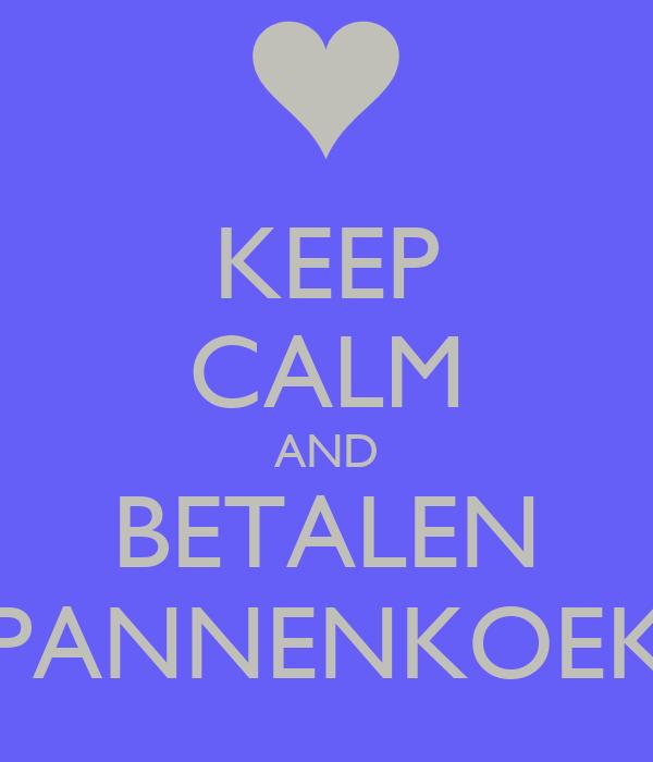 KEEP CALM AND BETALEN PANNENKOEK
