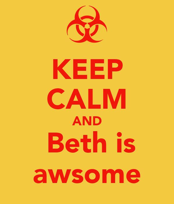 KEEP CALM AND  Beth is awsome