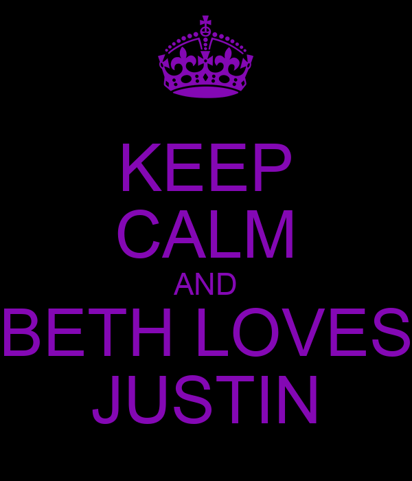 KEEP CALM AND BETH LOVES JUSTIN