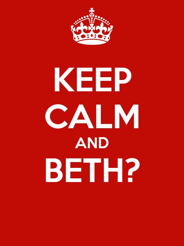 KEEP CALM AND BETH?