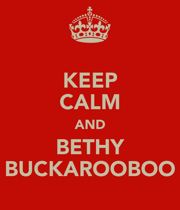 KEEP CALM AND BETHY BUCKAROOBOO