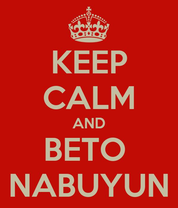 KEEP CALM AND BETO  NABUYUN