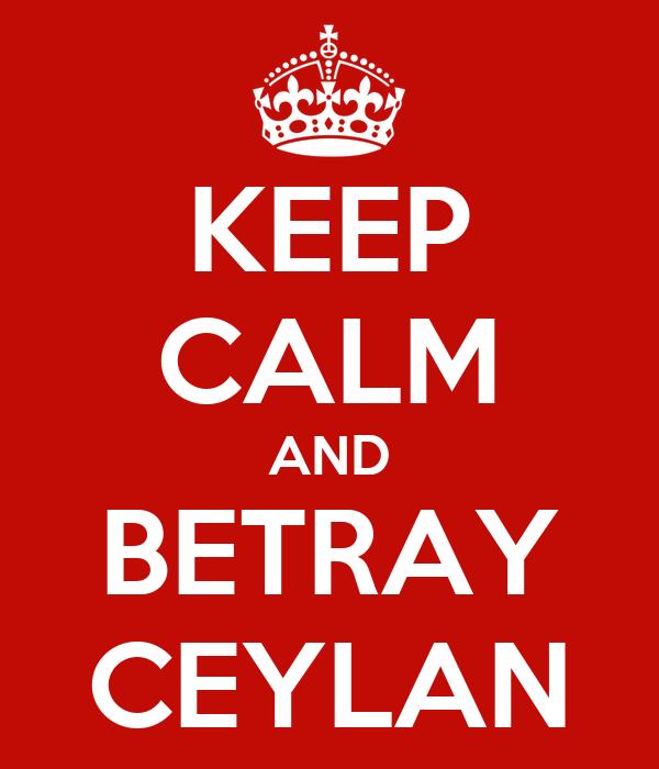 KEEP CALM AND BETRAY CEYLAN