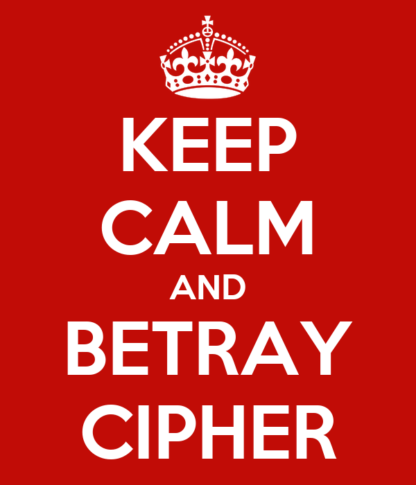KEEP CALM AND BETRAY CIPHER