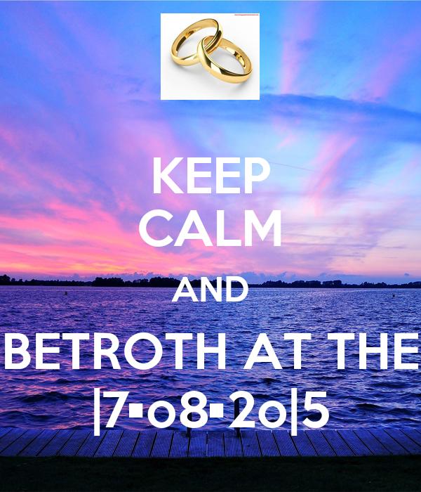 KEEP CALM AND BETROTH AT THE |7•o8•2o|5