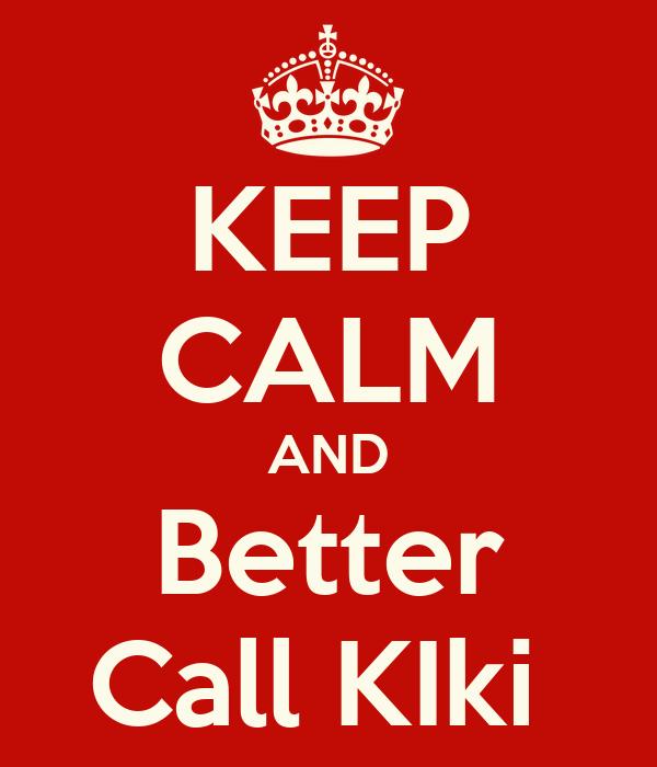 KEEP CALM AND Better Call KIki
