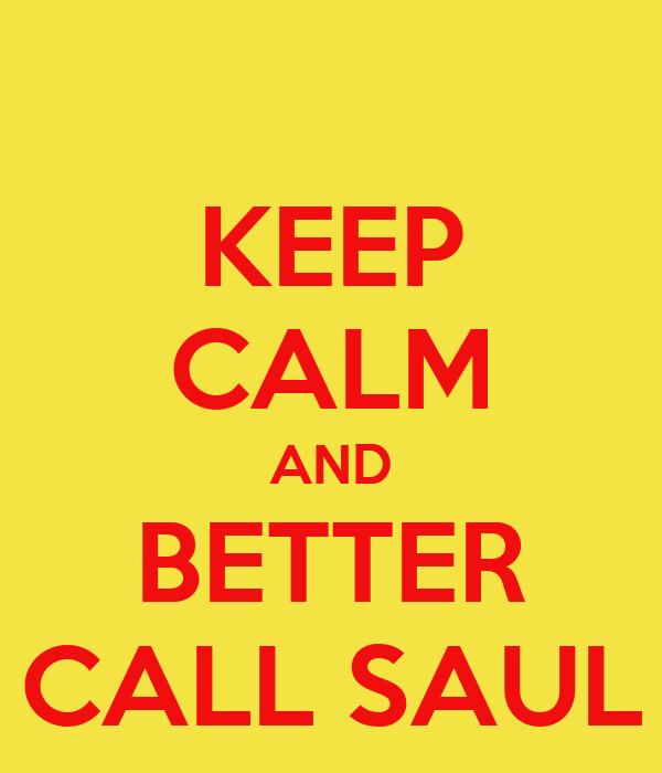 KEEP CALM AND BETTER CALL SAUL