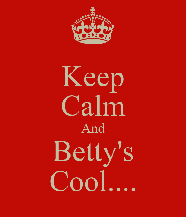 Keep Calm And Betty's Cool....