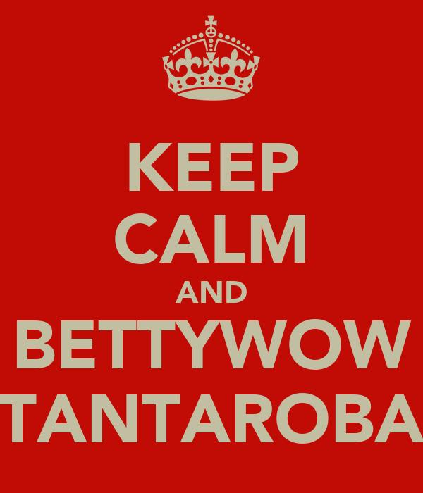 KEEP CALM AND BETTYWOW TANTAROBA