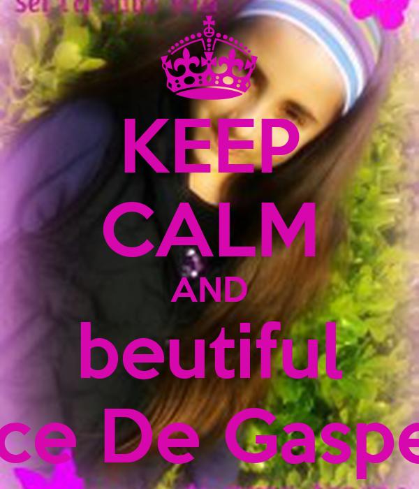 KEEP CALM AND beutiful Alice De Gasperis