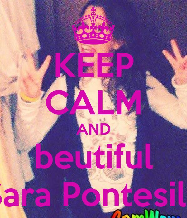 KEEP CALM AND beutiful Sara Pontesilli