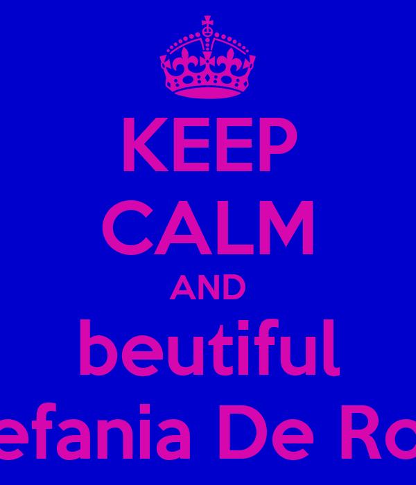 KEEP CALM AND beutiful Stefania De Rosa