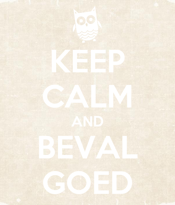 KEEP CALM AND BEVAL GOED