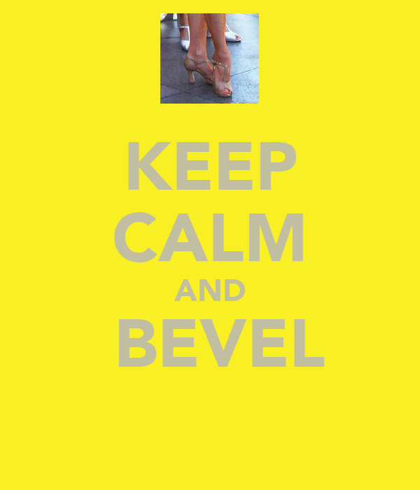 KEEP CALM AND  BEVEL