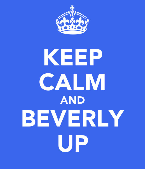 KEEP CALM AND BEVERLY UP