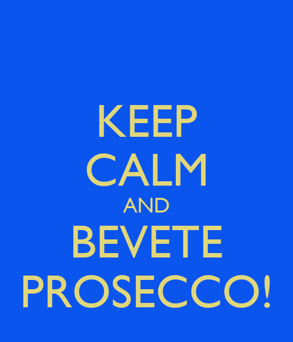 KEEP CALM AND BEVETE PROSECCO!