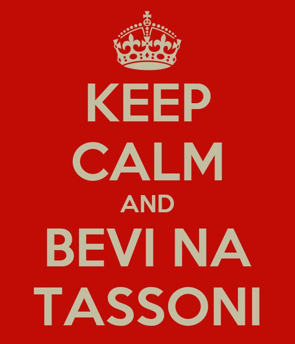 KEEP CALM AND BEVI NA TASSONI