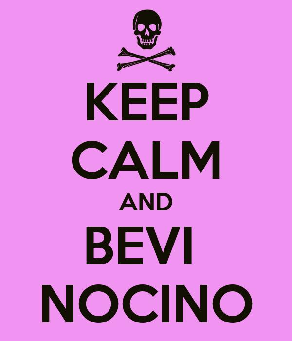 KEEP CALM AND BEVI  NOCINO