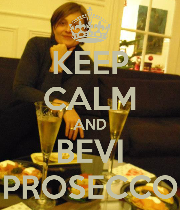 KEEP CALM AND BEVI PROSECCO