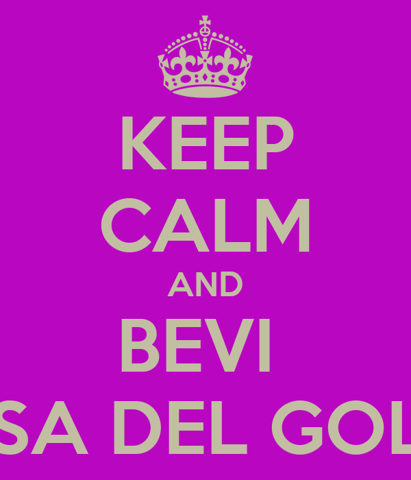 KEEP CALM AND BEVI  ROSA DEL GOLFO