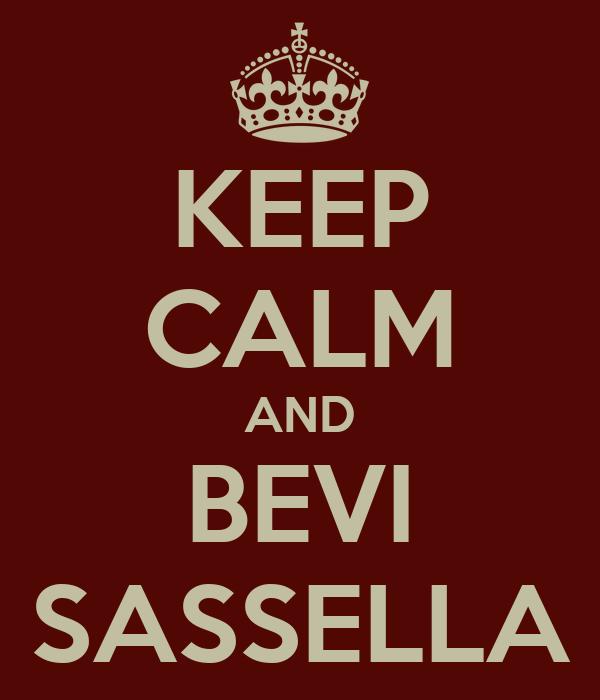 KEEP CALM AND BEVI SASSELLA