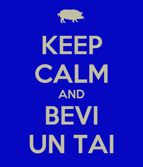 KEEP CALM AND BEVI UN TAI