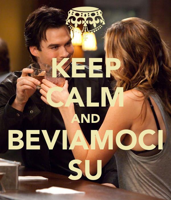 KEEP CALM AND BEVIAMOCI SU