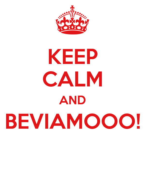 KEEP CALM AND BEVIAMOOO!