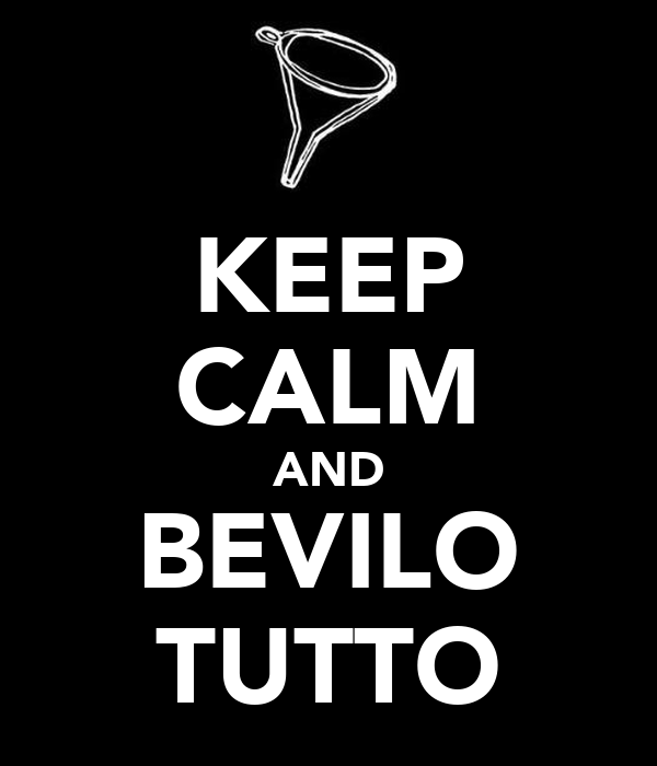 KEEP CALM AND BEVILO TUTTO