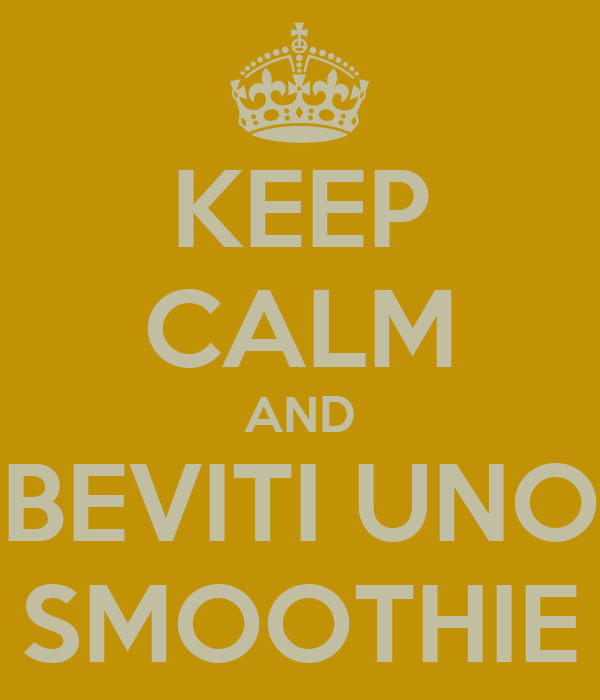 KEEP CALM AND BEVITI UNO SMOOTHIE