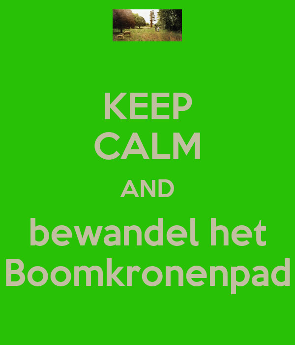 KEEP CALM AND bewandel het Boomkronenpad