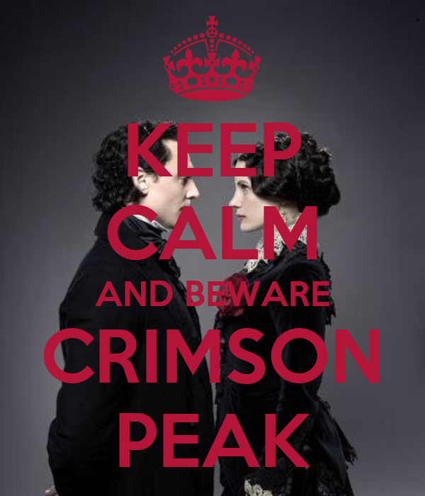 KEEP CALM AND BEWARE CRIMSON PEAK