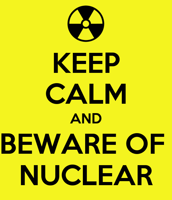 KEEP CALM AND BEWARE OF  NUCLEAR