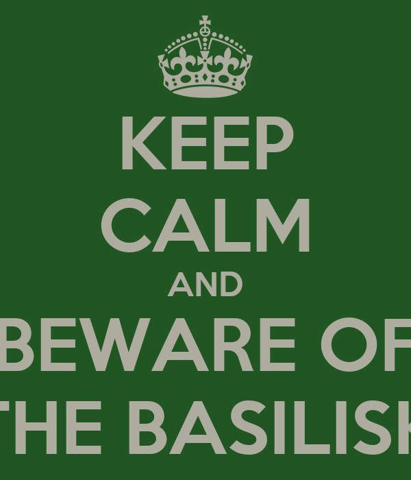 KEEP CALM AND BEWARE OF THE BASILISK
