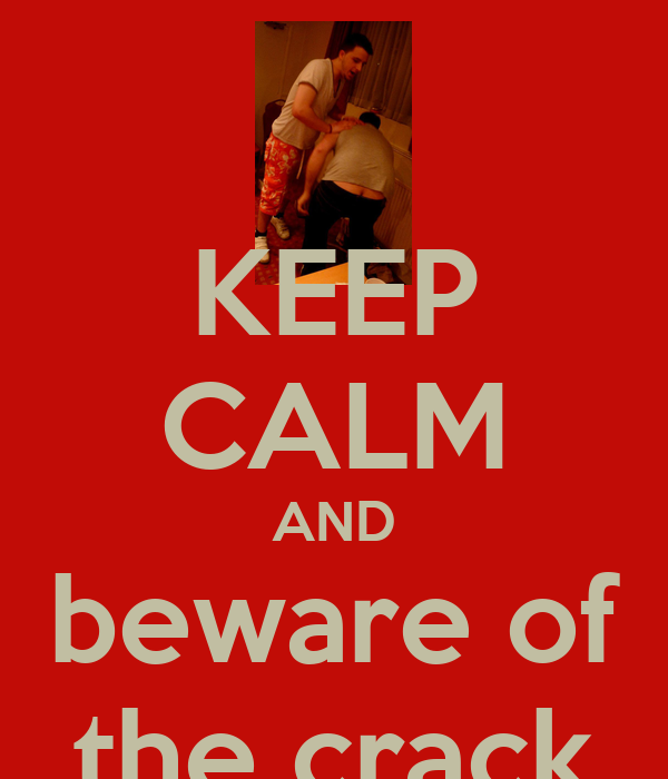 KEEP CALM AND beware of the crack