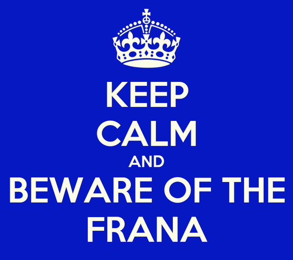 KEEP CALM AND BEWARE OF THE FRANA