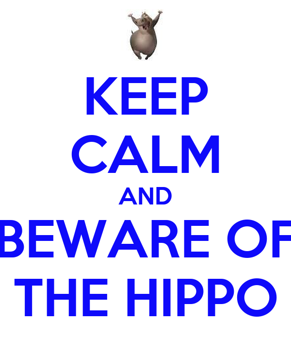 KEEP CALM AND BEWARE OF THE HIPPO