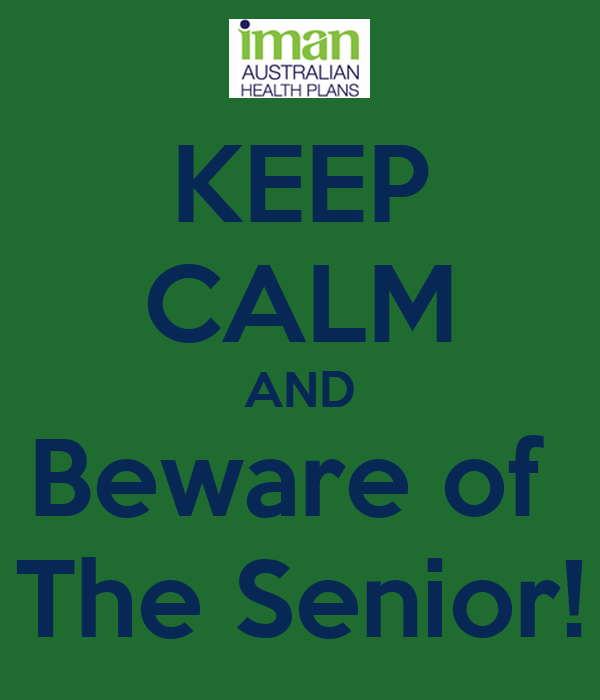 KEEP CALM AND Beware of  The Senior!