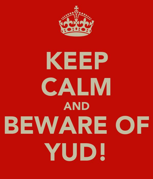 KEEP CALM AND BEWARE OF YUD!