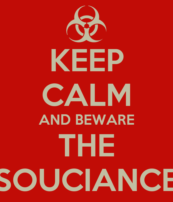 KEEP CALM AND BEWARE THE SOUCIANCE