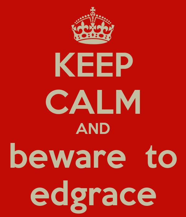 KEEP CALM AND beware  to edgrace
