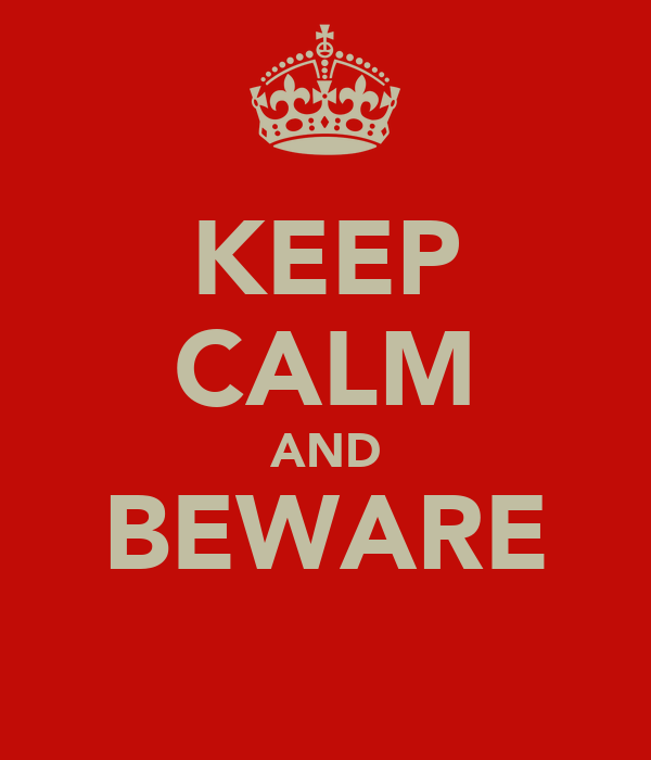 KEEP CALM AND BEWARE