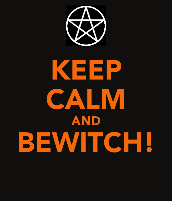 KEEP CALM AND BEWITCH!